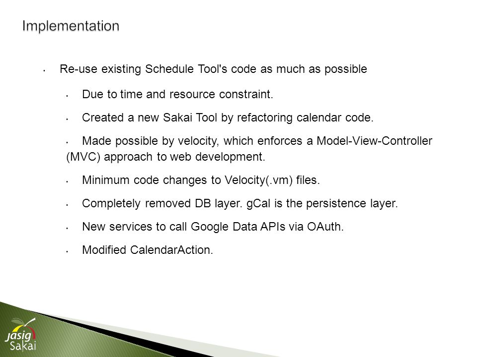 Re-use existing Schedule Tool s code as much as possible Due to time and resource constraint.