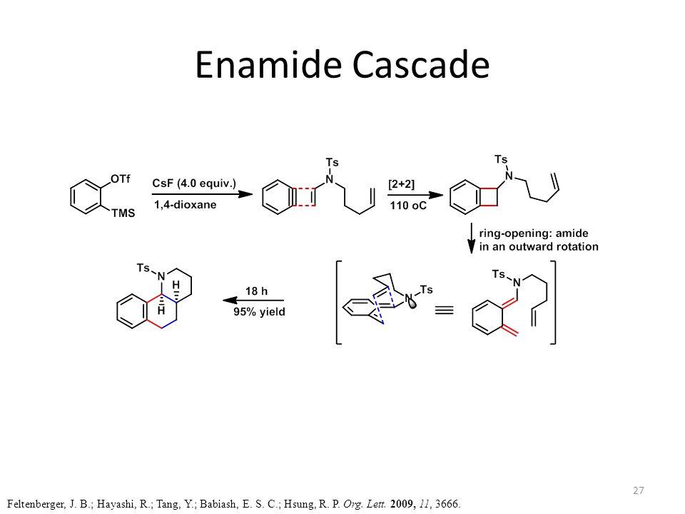 Enamide Cascade Feltenberger, J. B.; Hayashi, R.; Tang, Y.; Babiash, E.