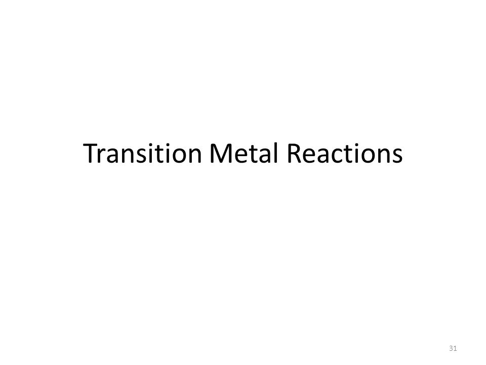Transition Metal Reactions 31