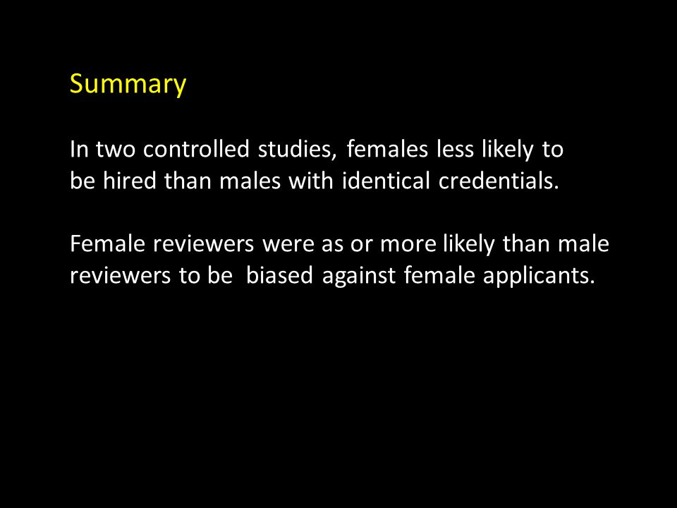 Summary In two controlled studies, females less likely to be hired than males with identical credentials.