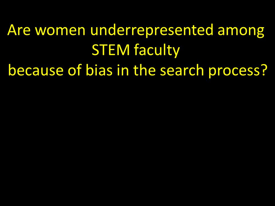Are women underrepresented among STEM faculty because of bias in the search process