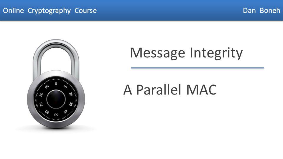Dan Boneh Message Integrity A Parallel MAC Online Cryptography Course Dan Boneh