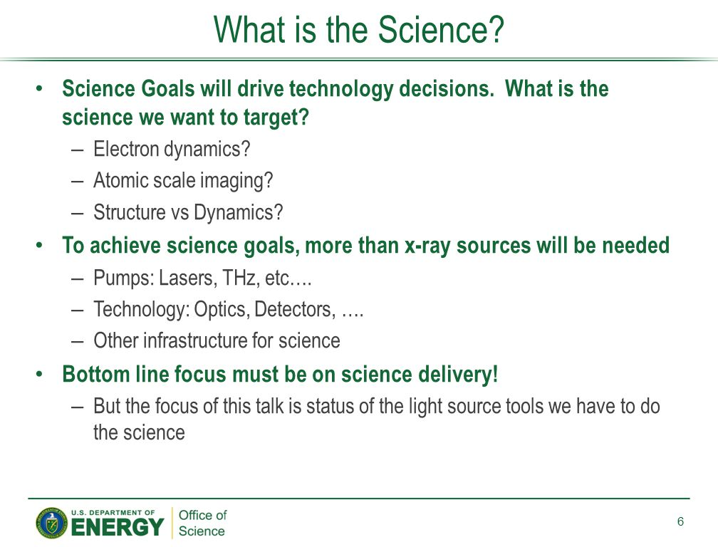 What is the Science? Science Goals will drive technology decisions. What is the science we want to target? – Electron dynamics? – Atomic scale imaging