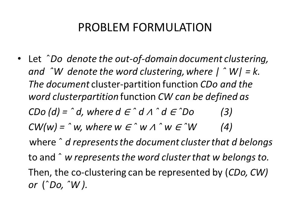 PROBLEM FORMULATION Let ˆDo denote the out-of-domain document clustering, and ˆW denote the word clustering, where | ˆ W| = k. The document cluster-pa