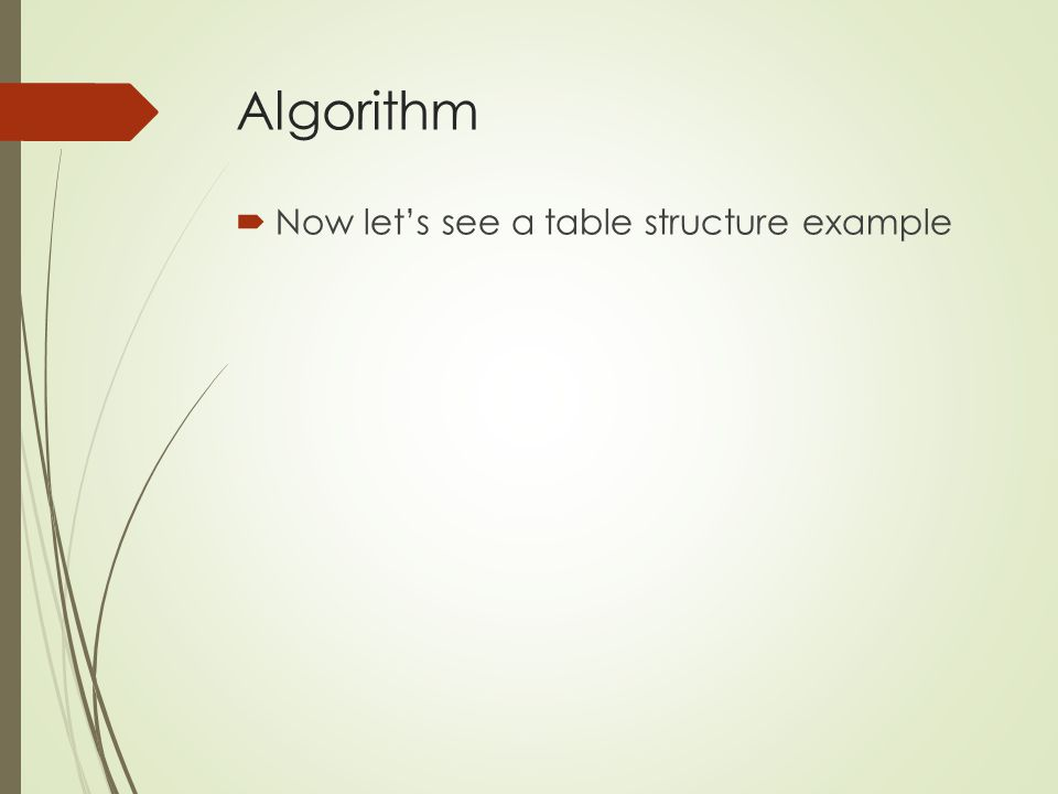 Algorithm  Now let's see a table structure example