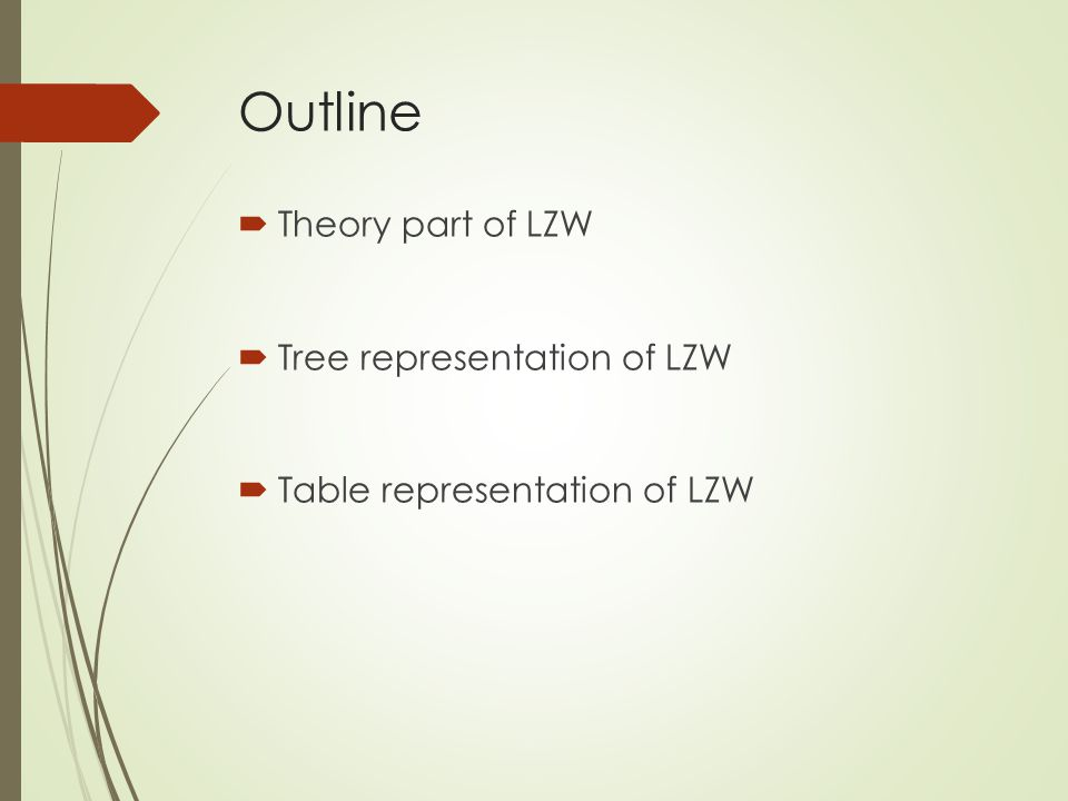 Outline  Theory part of LZW  Tree representation of LZW  Table representation of LZW
