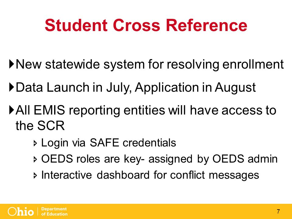 7 Student Cross Reference  New statewide system for resolving enrollment  Data Launch in July, Application in August  All EMIS reporting entities w