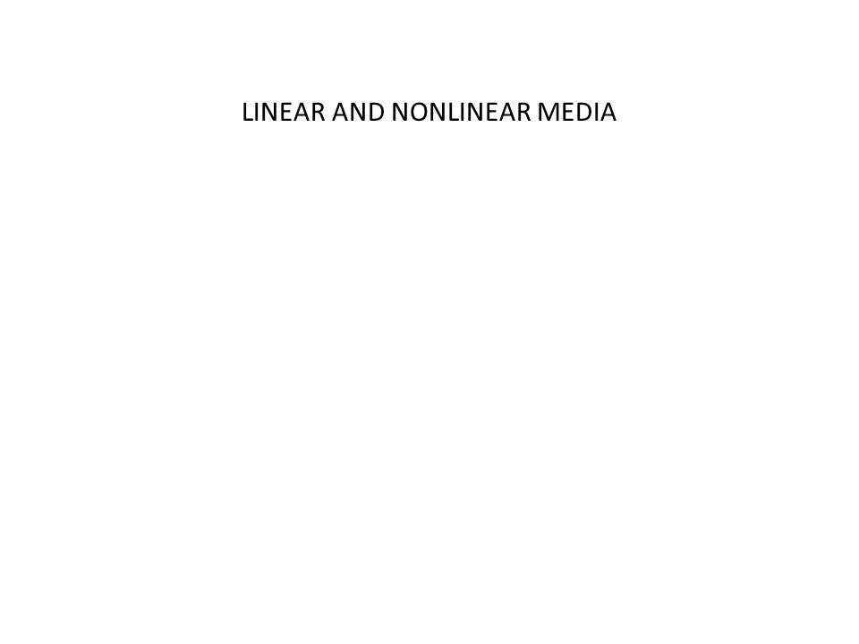 LINEAR AND NONLINEAR MEDIA
