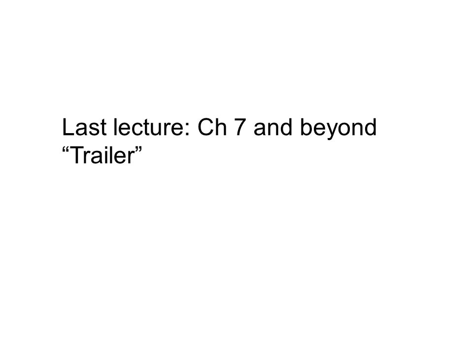 Last lecture: Ch 7 and beyond Trailer