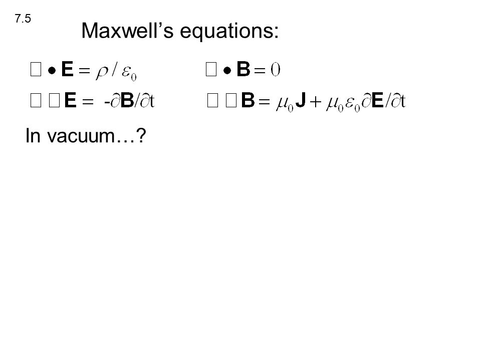Maxwell's equations: In vacuum… 7.5