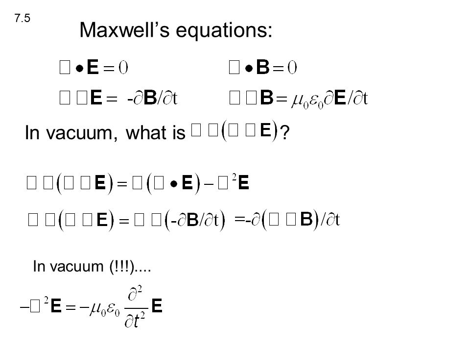 Maxwell's equations: In vacuum, what is 7.5 In vacuum (!!!)....