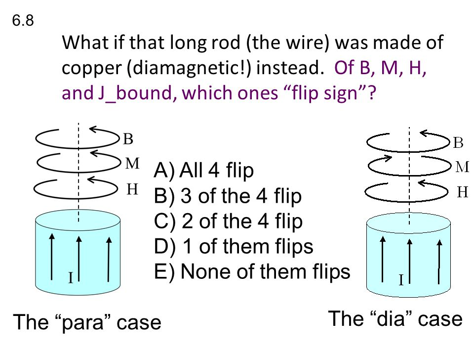 A) All 4 flip B) 3 of the 4 flip C) 2 of the 4 flip D) 1 of them flips E) None of them flips 6.8 The para case The dia case