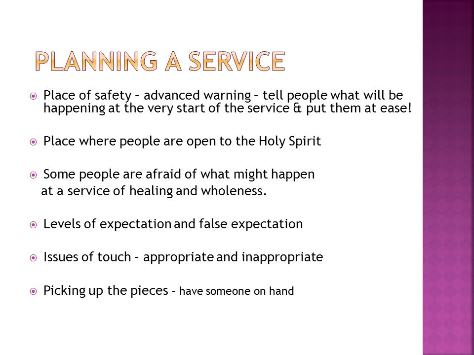  Place of safety – advanced warning – tell people what will be happening at the very start of the service & put them at ease.