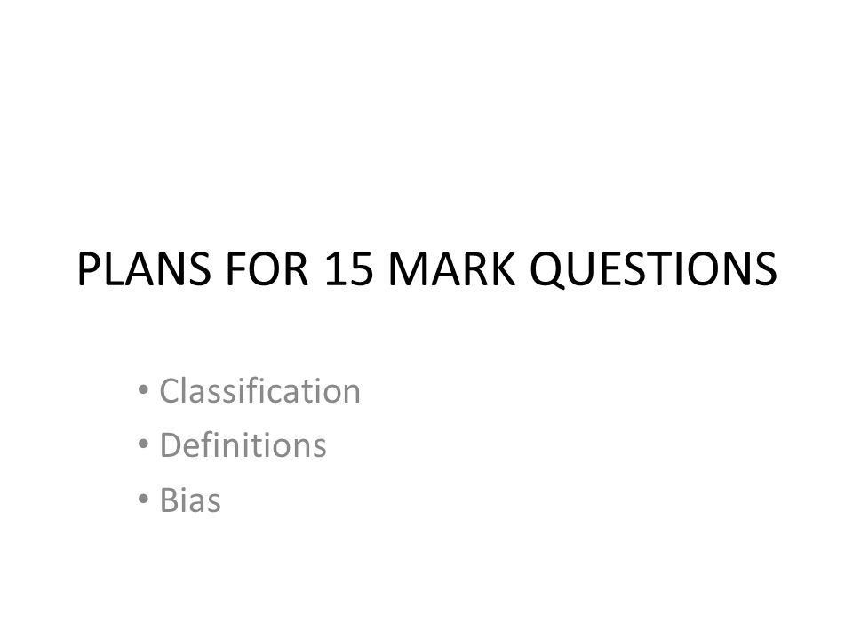 PLANS FOR 15 MARK QUESTIONS Classification Definitions Bias