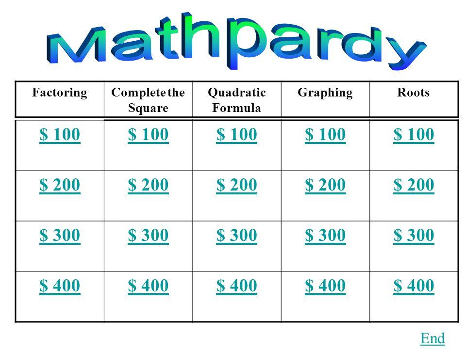 FactoringComplete the Square Quadratic Formula GraphingRoots $ 100 $ 200 $ 300 $ 400 End