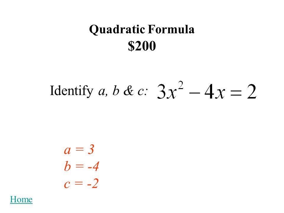 Quadratic Formula $100 Write the Quadratic Formula. Home
