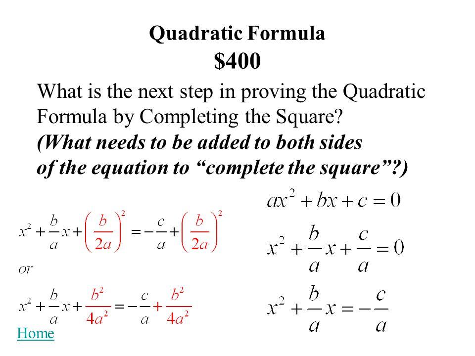 Quadratic Formula $300 Solve using the Quadratic Formula: Home x = 2 x = -17