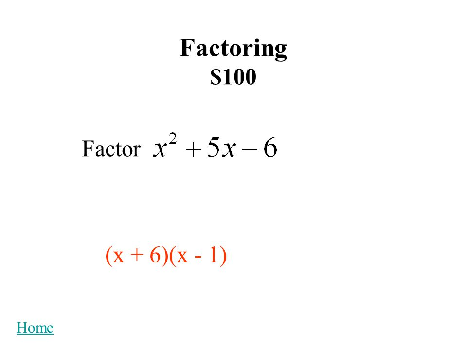 Factoring $100 Factor (x + 6)(x - 1) Home