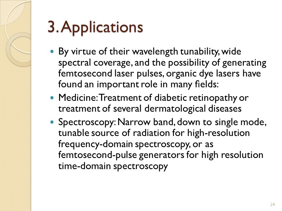 3. Applications By virtue of their wavelength tunability, wide spectral coverage, and the possibility of generating femtosecond laser pulses, organic