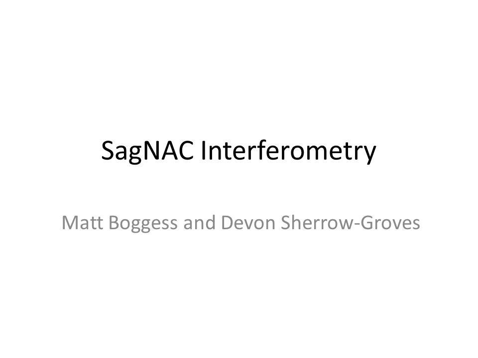 SagNAC Interferometry Matt Boggess and Devon Sherrow-Groves