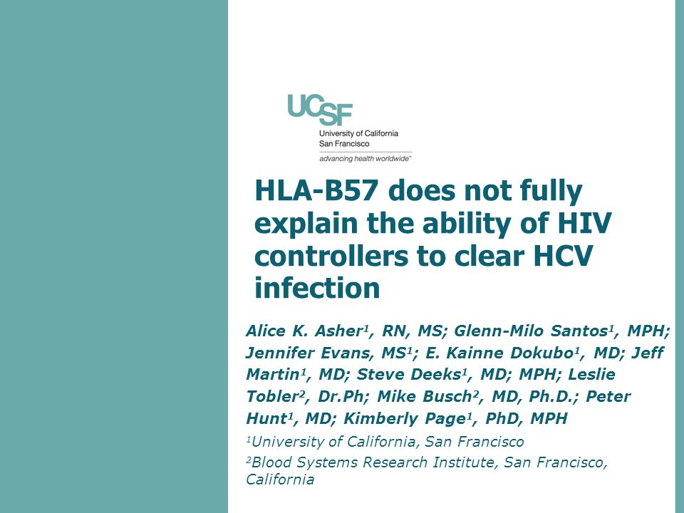 HLA-B57 does not fully explain the ability of HIV controllers to clear HCV infection Alice K. Asher 1, RN, MS; Glenn-Milo Santos 1, MPH; Jennifer Evan