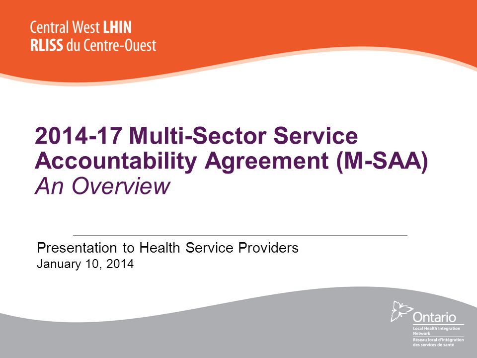 2014-17 Multi-Sector Service Accountability Agreement (M-SAA) An Overview Presentation to Health Service Providers January 10, 2014