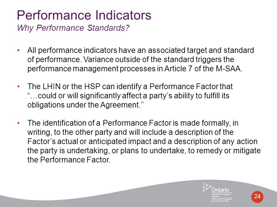 All performance indicators have an associated target and standard of performance. Variance outside of the standard triggers the performance management