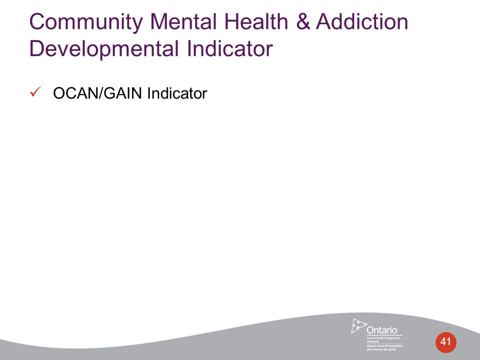 OCAN/GAIN Indicator 41 Community Mental Health & Addiction Developmental Indicator