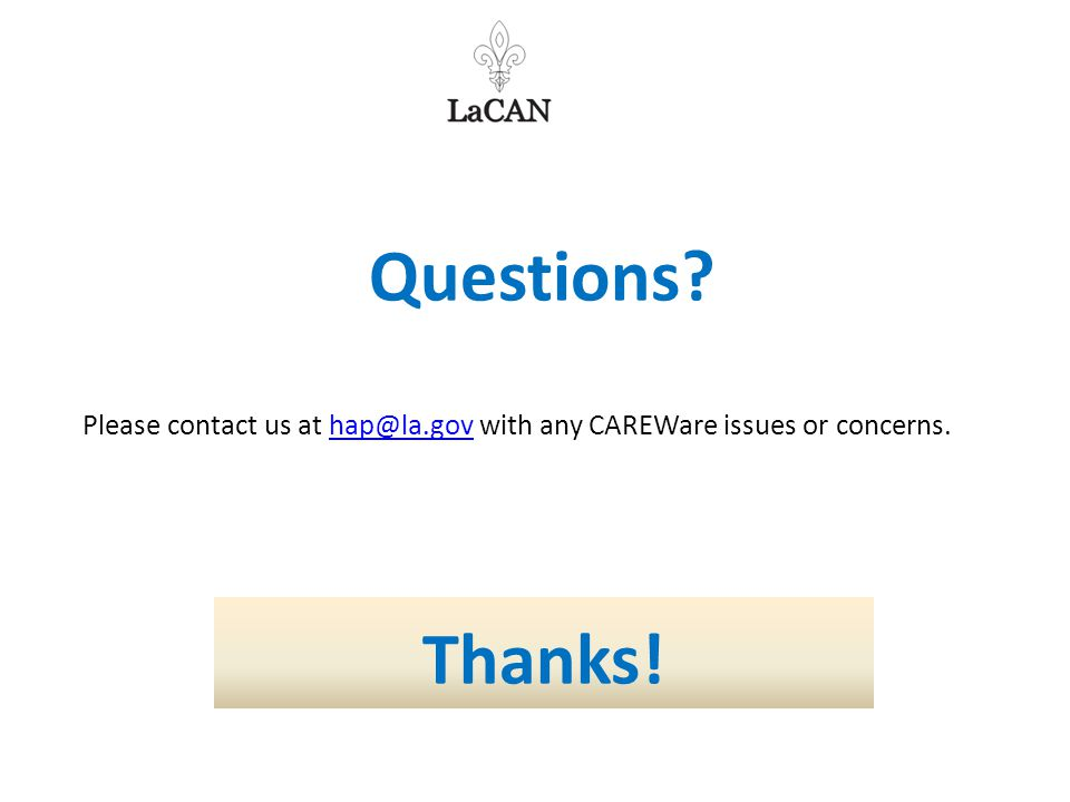 Questions? Please contact us at hap@la.gov with any CAREWare issues or concerns.hap@la.gov Thanks!