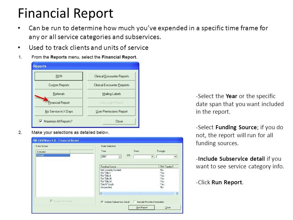 Financial Report Can be run to determine how much you've expended in a specific time frame for any or all service categories and subservices. Used to