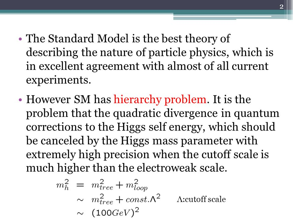 Conformal symmetry and hierarchy problem 3 SM is classically conformal invariant except for the Higgs mass term.