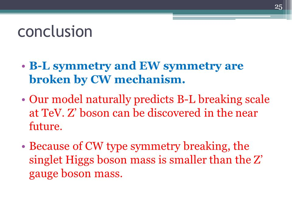 conclusion B-L symmetry and EW symmetry are broken by CW mechanism.