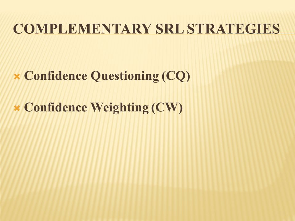 COMPLEMENTARY SRL STRATEGIES  Confidence Questioning (CQ)  Confidence Weighting (CW)