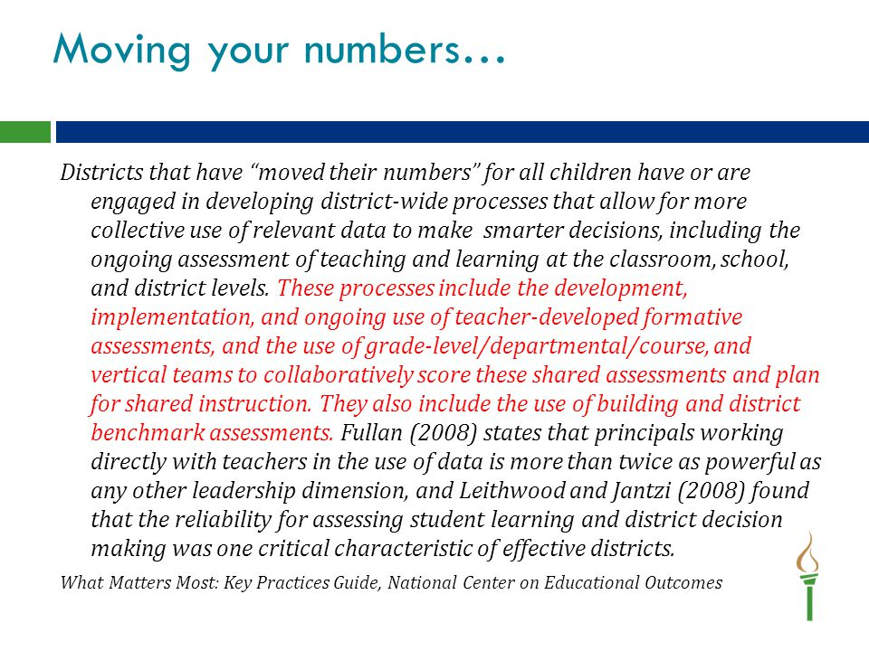Moving your numbers… Districts that have moved their numbers for all children have or are engaged in developing district-wide processes that allow for more collective use of relevant data to make smarter decisions, including the ongoing assessment of teaching and learning at the classroom, school, and district levels.