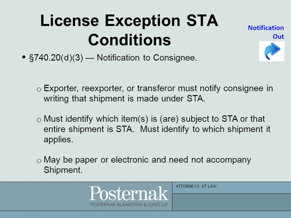 ATTORNEYS AT LAW License Exception STA Conditions Notification Out  §740.20(d)(3)— Notification to Consignee. o Exporter, reexporter, or transferor m