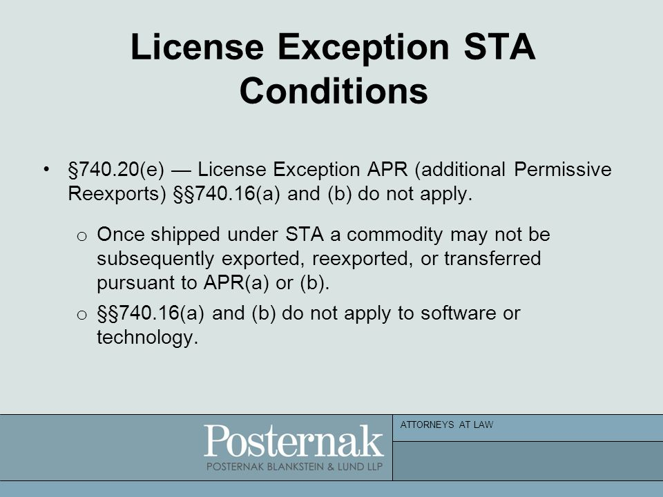ATTORNEYS AT LAW License Exception STA Conditions §740.20(e) — License Exception APR (additional Permissive Reexports) §§740.16(a) and (b) do not apply.