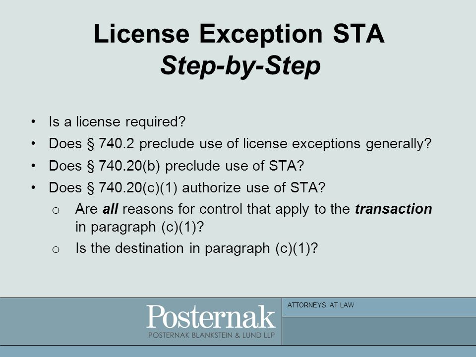 ATTORNEYS AT LAW License Exception STA Step-by-Step Is a license required? Does § 740.2 preclude use of license exceptions generally? Does § 740.20(b)