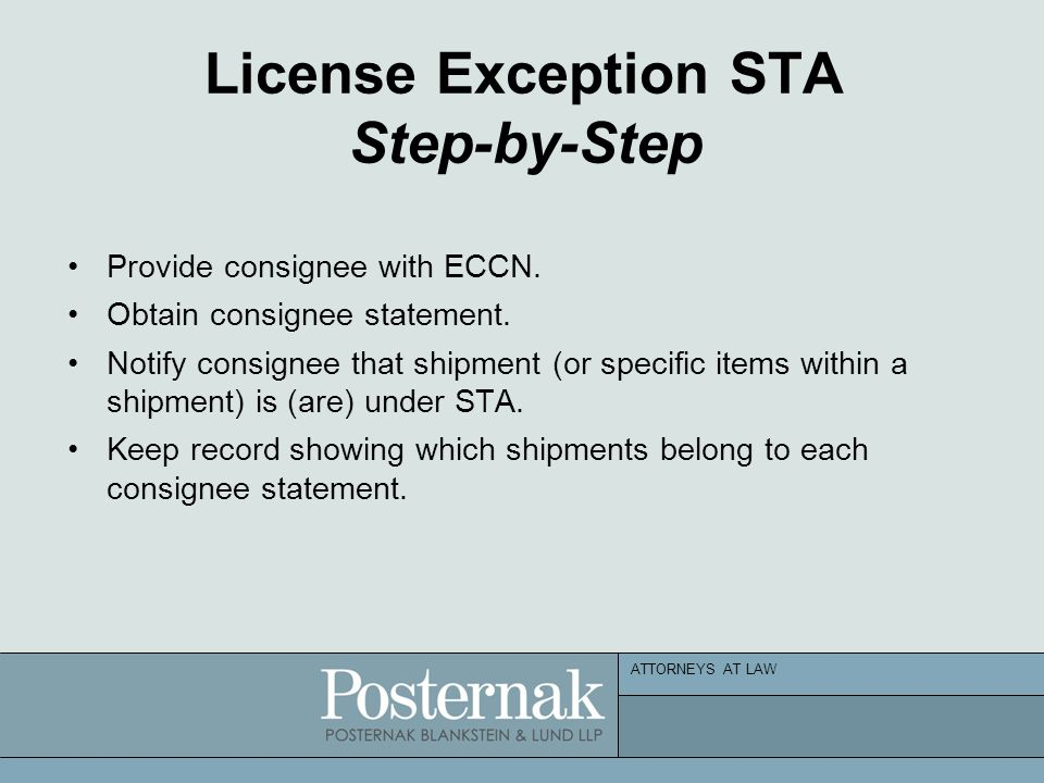 ATTORNEYS AT LAW License Exception STA Step-by-Step Provide consignee with ECCN. Obtain consignee statement. Notify consignee that shipment (or specif