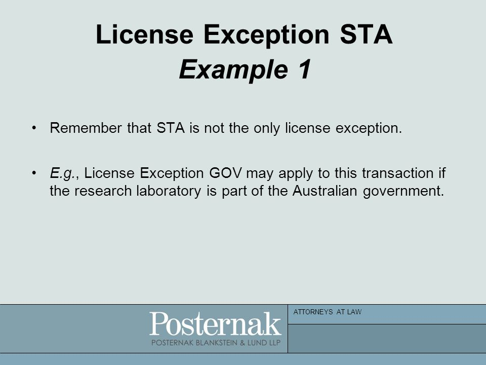 ATTORNEYS AT LAW License Exception STA Example 1 Remember that STA is not the only license exception.