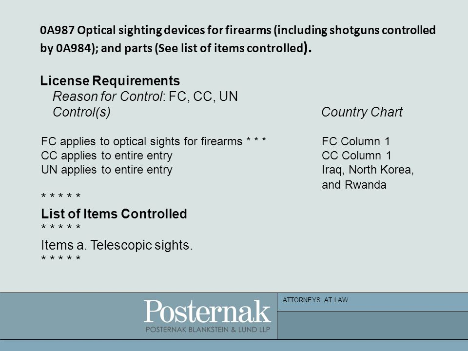 ATTORNEYS AT LAW 0A987 Optical sighting devices for firearms (including shotguns controlled by 0A984); and parts (See list of items controlled ). Lice