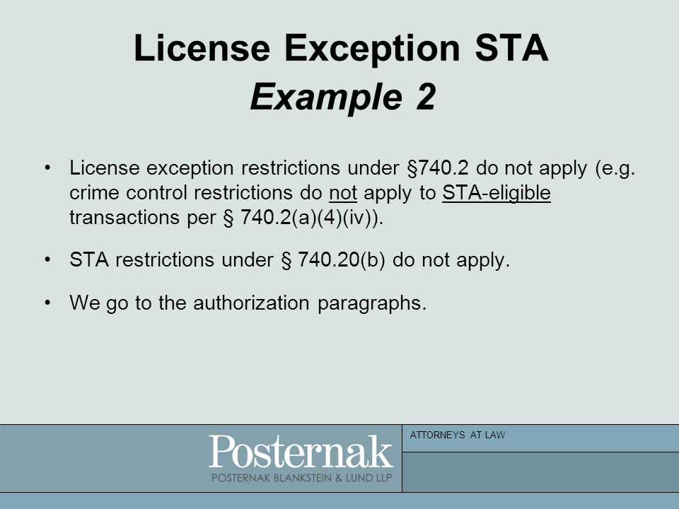 ATTORNEYS AT LAW License Exception STA Example 2 License exception restrictions under §740.2 do not apply (e.g. crime control restrictions do not appl