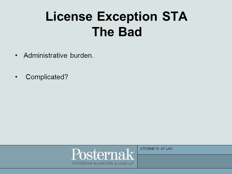 ATTORNEYS AT LAW License Exception STA The Bad Administrative burden. Complicated
