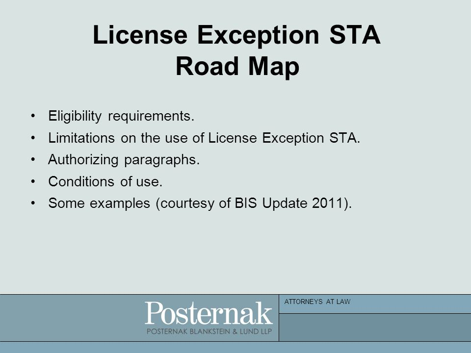ATTORNEYS AT LAW License Exception STA Road Map Eligibility requirements. Limitations on the use of License Exception STA. Authorizing paragraphs. Con