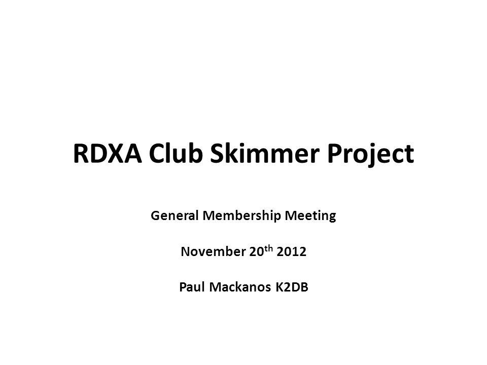 RDXA Club Skimmer Project General Membership Meeting November 20 th 2012 Paul Mackanos K2DB