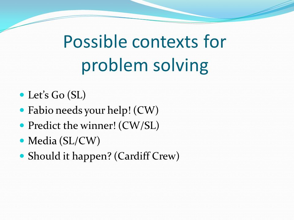 Possible contexts for problem solving Let's Go (SL) Fabio needs your help.