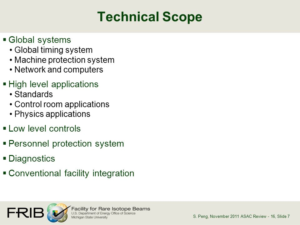  Global systems Global timing system Machine protection system Network and computers  High level applications Standards Control room applications Physics applications  Low level controls  Personnel protection system  Diagnostics  Conventional facility integration Technical Scope, Slide 7S.