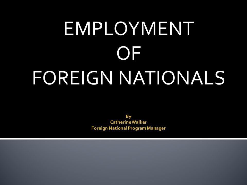 EMPLOYMENT OF FOREIGN NATIONALS