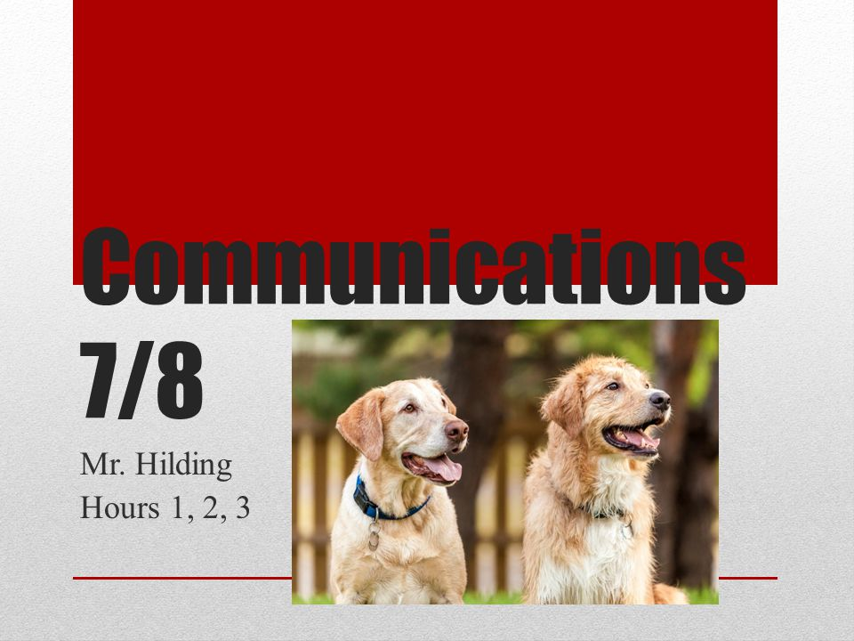 Communications 7/8 Mr. Hilding Hours 1, 2, 3
