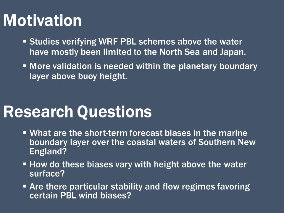  Studies verifying WRF PBL schemes above the water have mostly been limited to the North Sea and Japan.