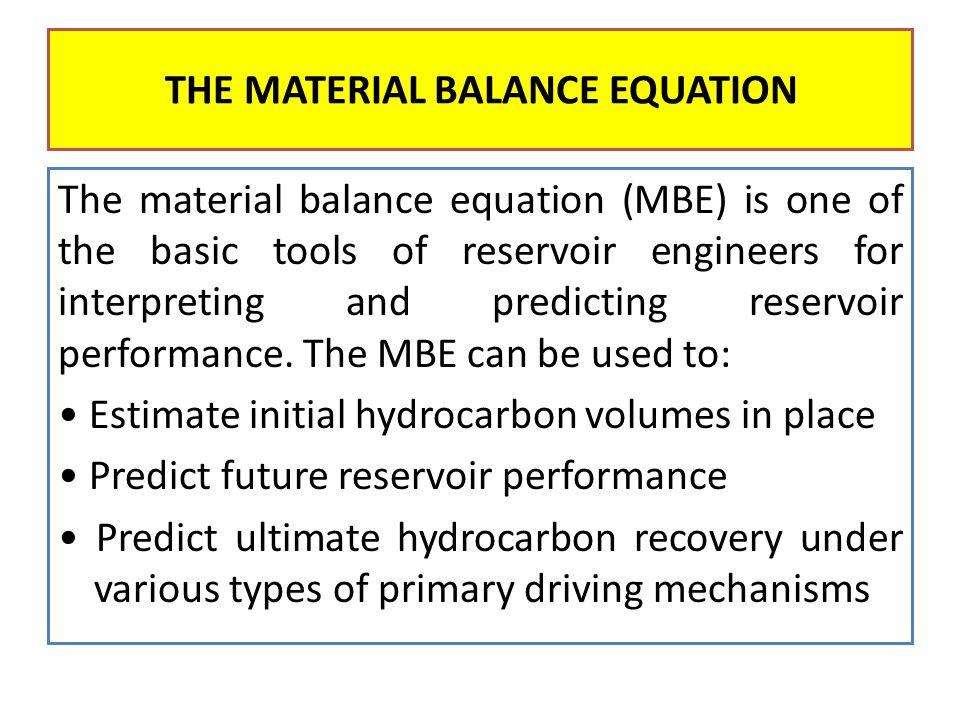 Case (2): Gas cap drive reservoir: The driving mechanisms involved are : 1.Gas cap drive mechanism and 2.Depletion (solution gas) drive mechanism Np [Bt + (Rp - Rsi) Bg] = N (Bt – Bti ) + + mNBoi (Bg - Bgi) Bgi THE MATERIAL BALANCE EQUATION